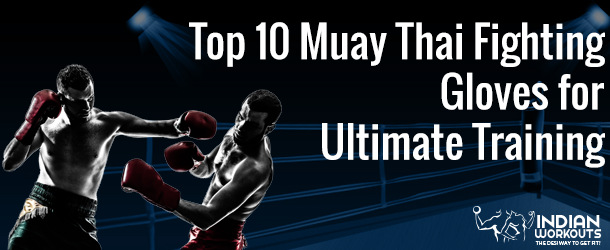 Top 10 Muay Thai Fighting Gloves for Ultimate Training