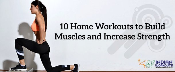 10 Home Workouts to Build Muscles and Increase Strength