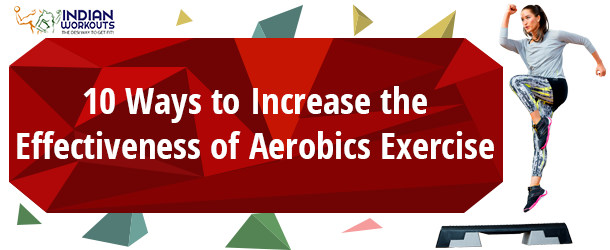 10 Ways to Increase the Effectiveness of Aerobics Exercise
