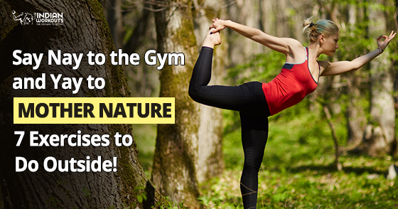 Yay to Mother Nature - 7 Exercise to do outside