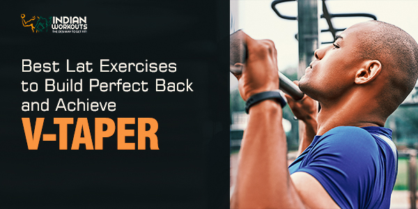 Best Lat Exercises to Build Perfect Back and Achieve V-Taper