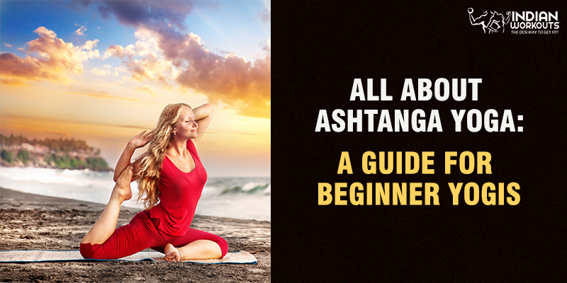 All About Ashtanga yoga: A Guide for Beginner Yogis
