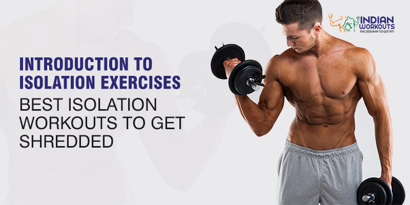 Introduction to Isolation Exercises Best Isolation Workouts To Get Shredded
