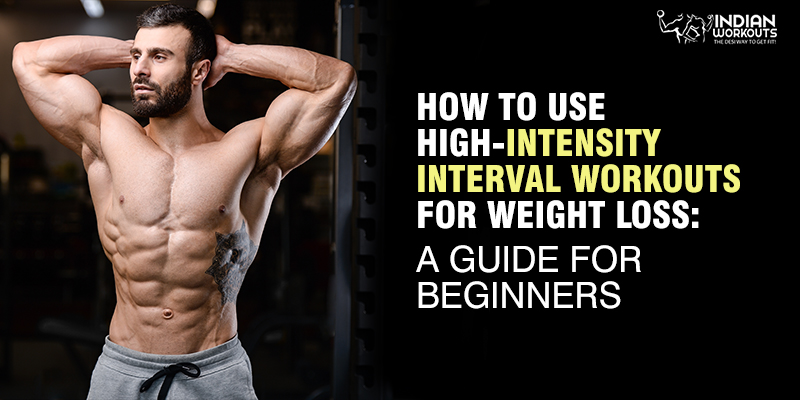 How to Use High-Intensity Interval Workouts for Weight Loss